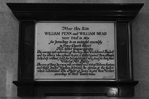"""Penn and Mead Plaque: """"My liberty is not for sale,' said Edward Bushell, the holdout juror who refused to convict WIlliam Penn for preaching the Quaker religion despite the order of the judge directing the jury's verdict and refused to pay a fine when imprisoned for his defiance."""
